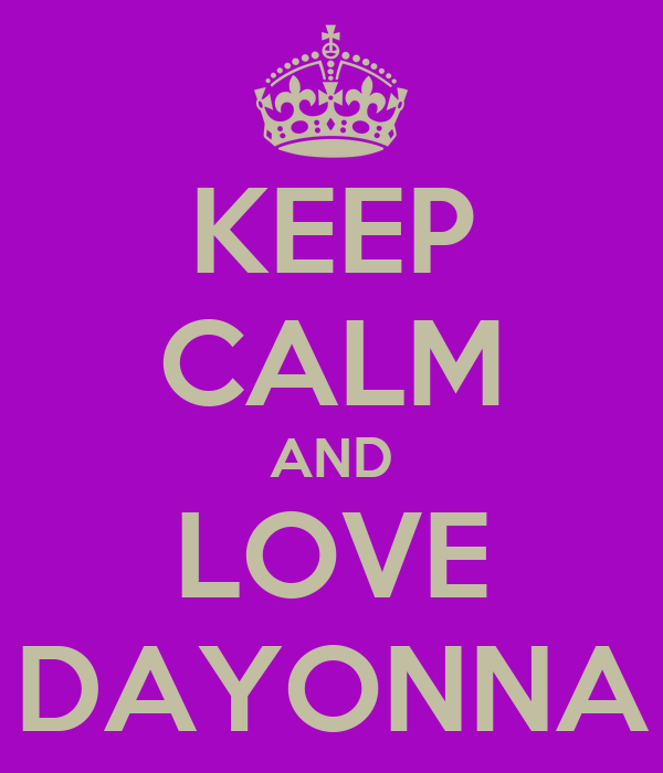 KEEP CALM AND LOVE DAYONNA