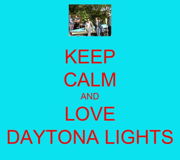 KEEP CALM AND LOVE DAYTONA LIGHTS