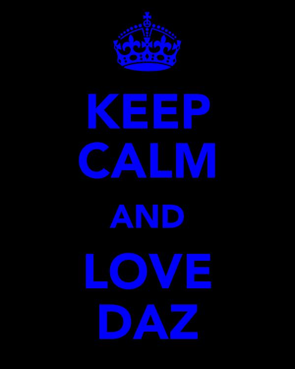 KEEP CALM AND LOVE DAZ
