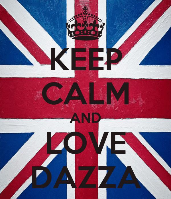 KEEP CALM AND LOVE DAZZA