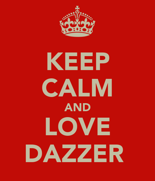 KEEP CALM AND LOVE DAZZER