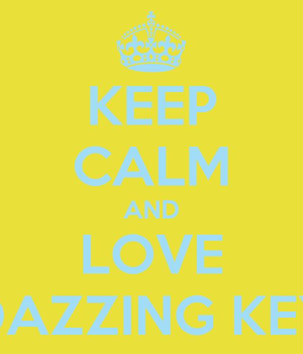 KEEP CALM AND LOVE DAZZING KEY