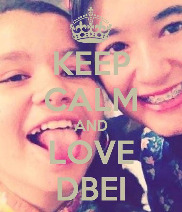 KEEP CALM AND LOVE DBEI