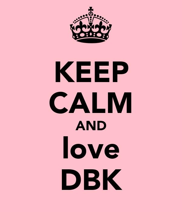 KEEP CALM AND love DBK