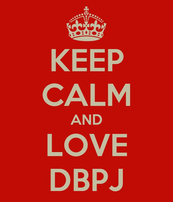 KEEP CALM AND LOVE DBPJ