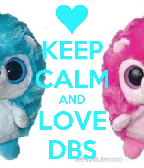 KEEP CALM AND LOVE DBS