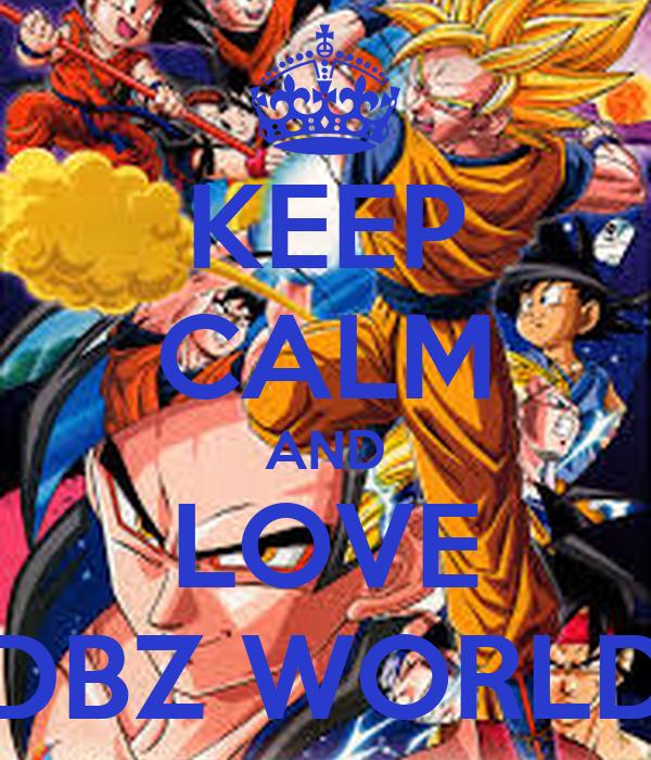 KEEP CALM AND LOVE  DBZ WORLD