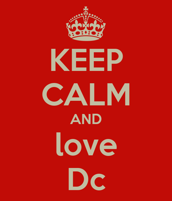 KEEP CALM AND love Dc
