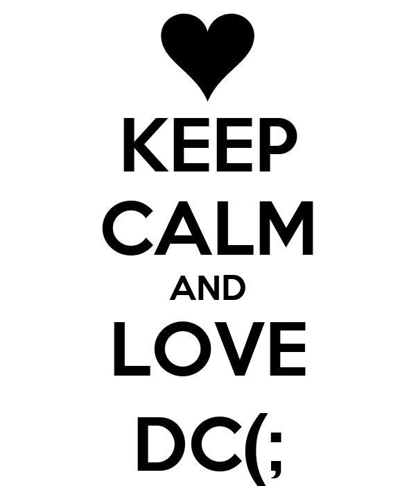 KEEP CALM AND LOVE DC(;