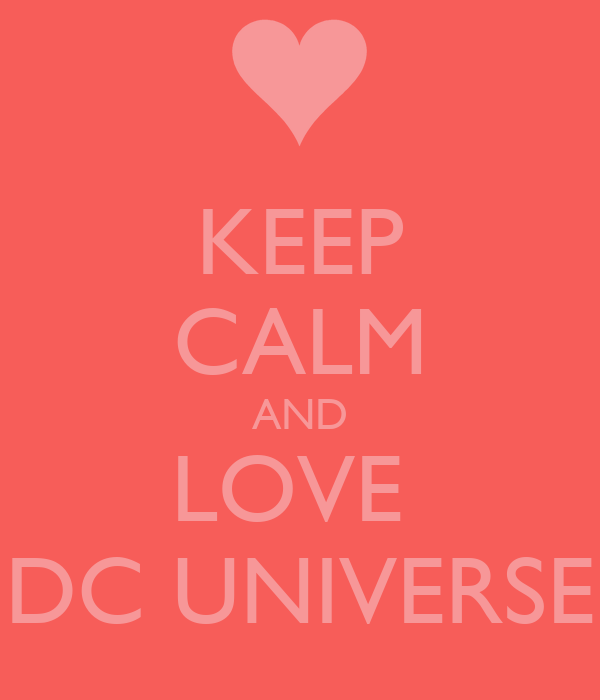 KEEP CALM AND LOVE  DC UNIVERSE