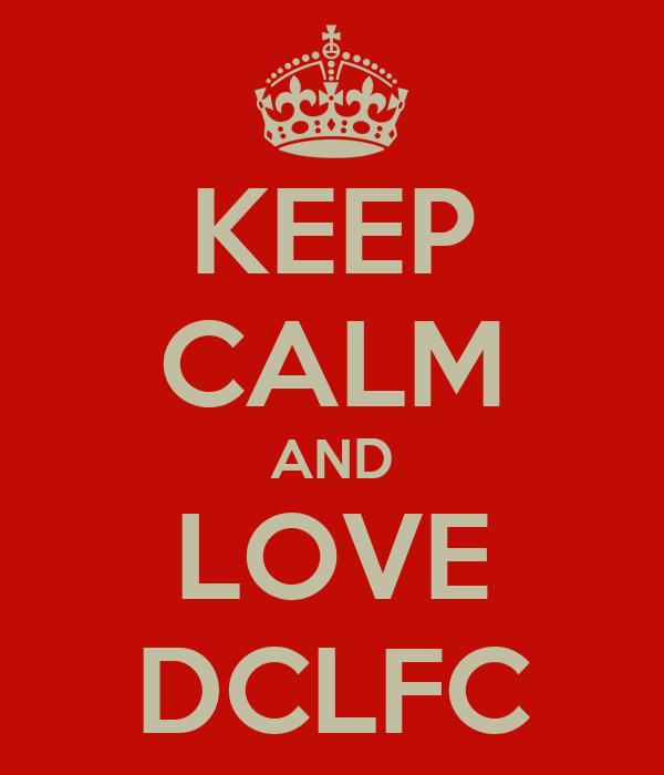 KEEP CALM AND LOVE DCLFC