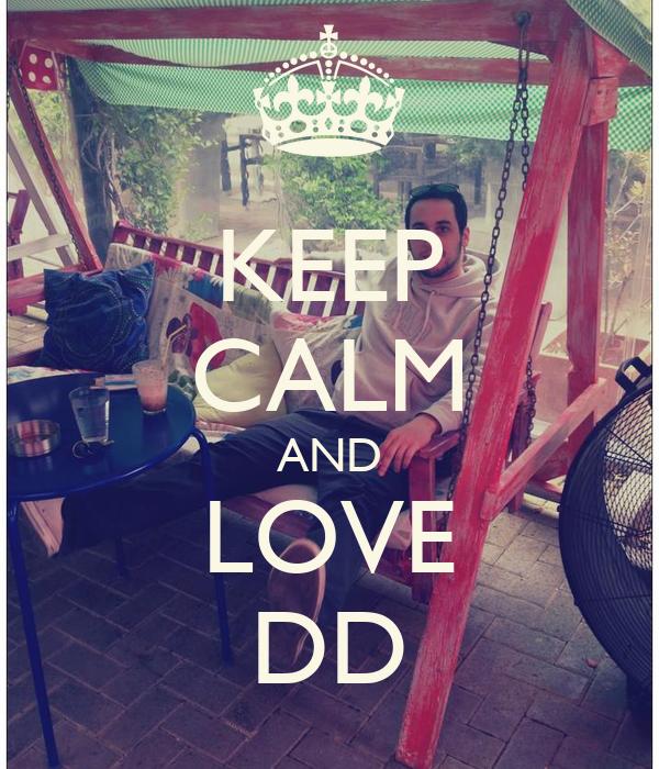 KEEP CALM AND LOVE DD