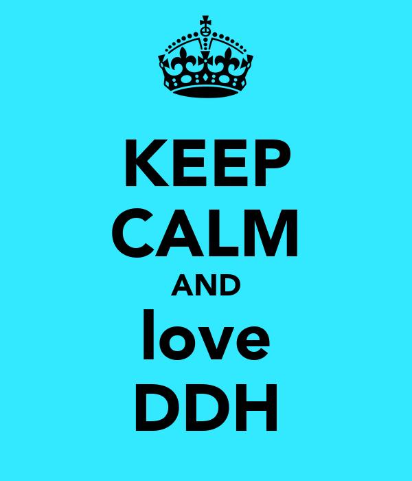 KEEP CALM AND love DDH