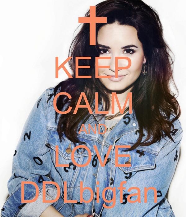 KEEP CALM AND LOVE DDLbigfan