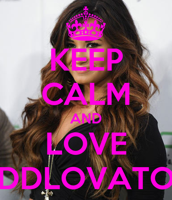 KEEP CALM AND LOVE DDLOVATO