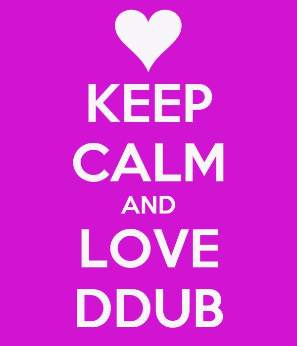 KEEP CALM AND LOVE DDUB
