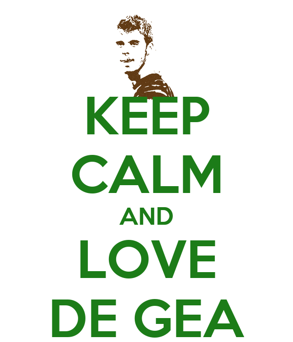 KEEP CALM AND LOVE DE GEA