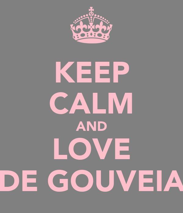 KEEP CALM AND LOVE DE GOUVEIA