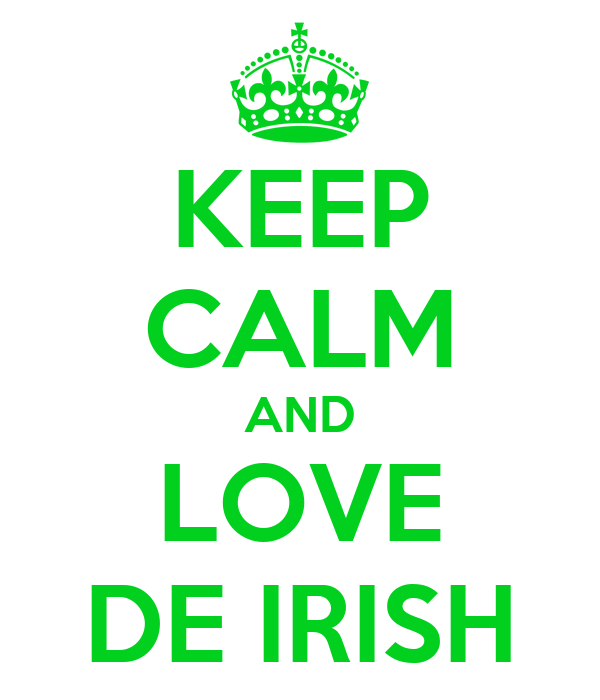 KEEP CALM AND LOVE DE IRISH