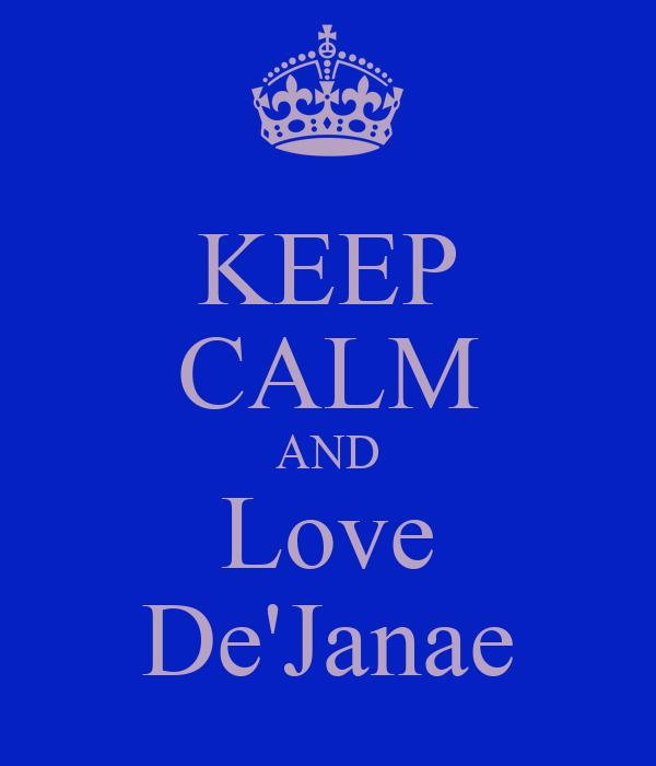 KEEP CALM AND Love De'Janae