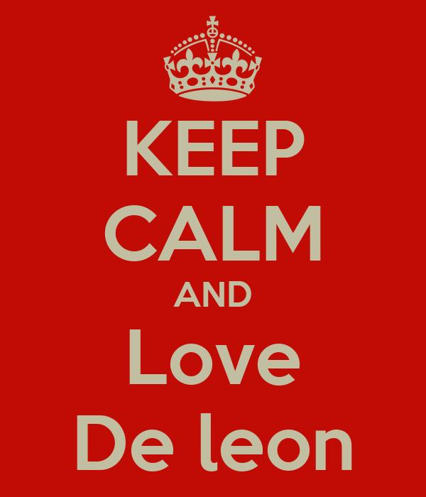 KEEP CALM AND Love De leon
