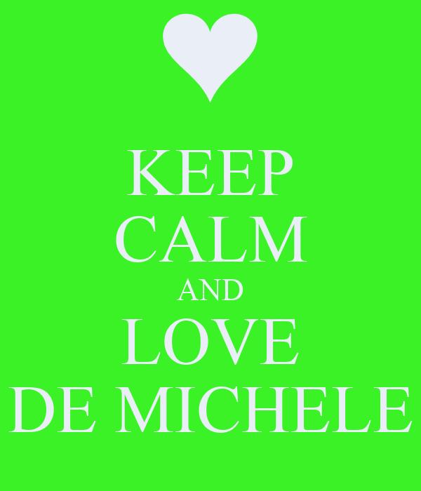 KEEP CALM AND LOVE DE MICHELE