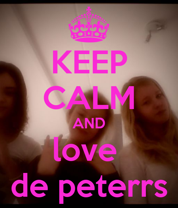 KEEP CALM AND love  de peterrs