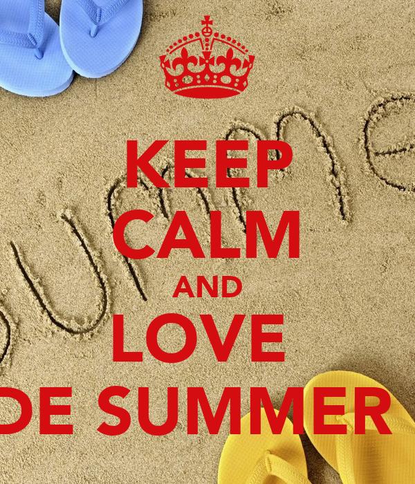 KEEP CALM AND LOVE  DE SUMMER ❤