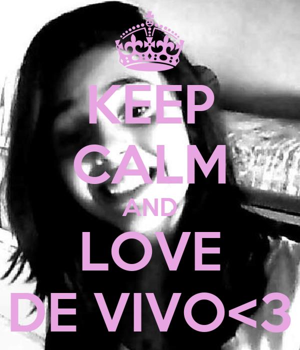 KEEP CALM AND LOVE DE VIVO<3