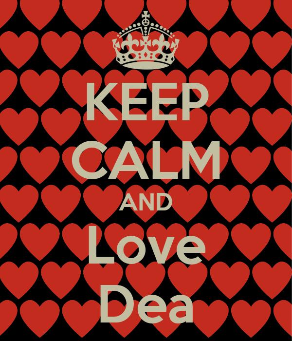KEEP CALM AND Love Dea
