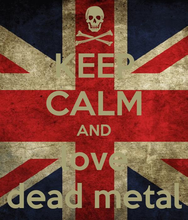 KEEP CALM AND love dead metal