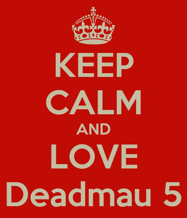 KEEP CALM AND LOVE Deadmau 5
