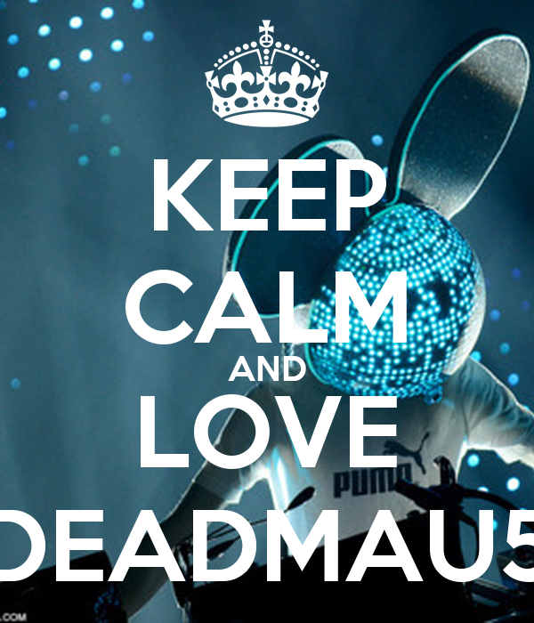 KEEP CALM AND LOVE DEADMAU5
