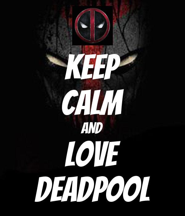 KEEP CALM AND LOVE DEADPOOL