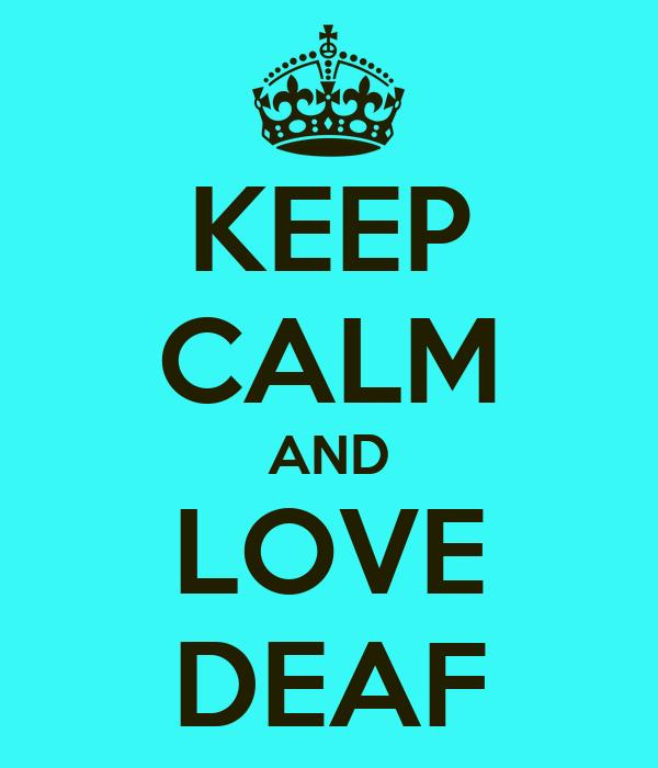 KEEP CALM AND LOVE DEAF