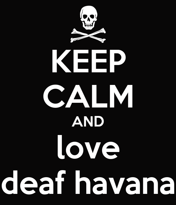 KEEP CALM AND love deaf havana