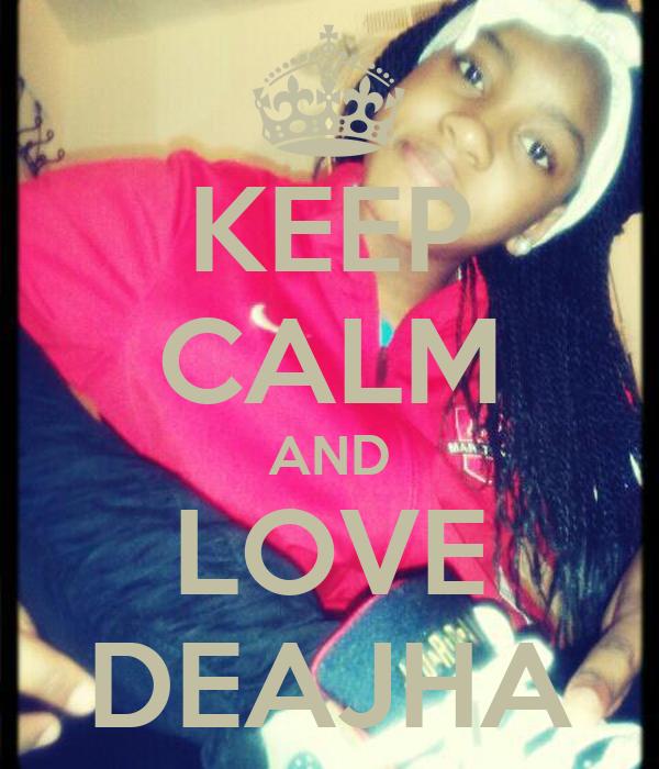 KEEP CALM AND LOVE DEAJHA