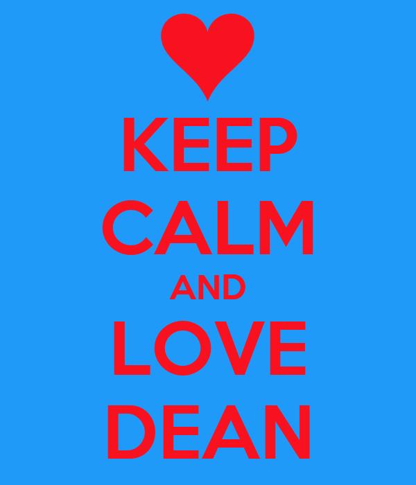 KEEP CALM AND LOVE DEAN