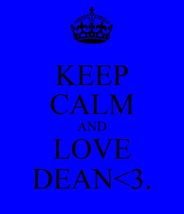 KEEP CALM AND LOVE DEAN<3.