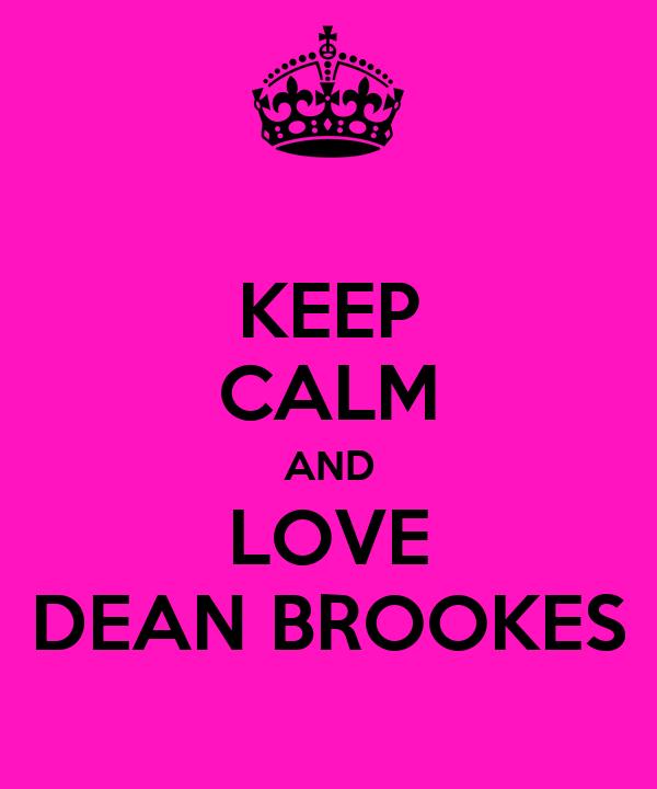 KEEP CALM AND LOVE DEAN BROOKES