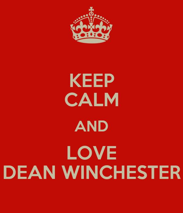 KEEP CALM AND LOVE DEAN WINCHESTER