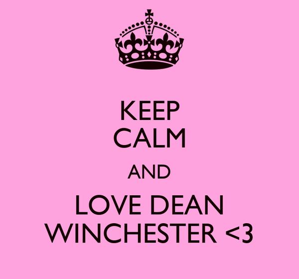 KEEP CALM AND LOVE DEAN WINCHESTER <3
