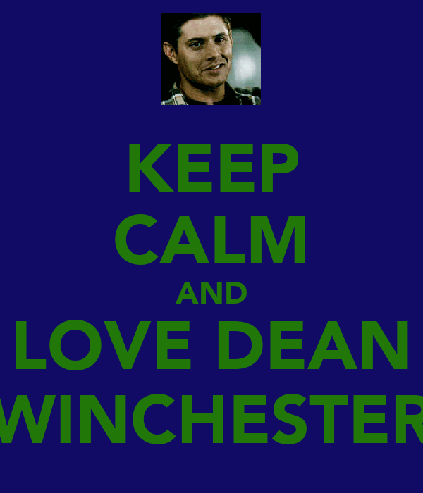 KEEP CALM AND LOVE DEAN WINCHESTER