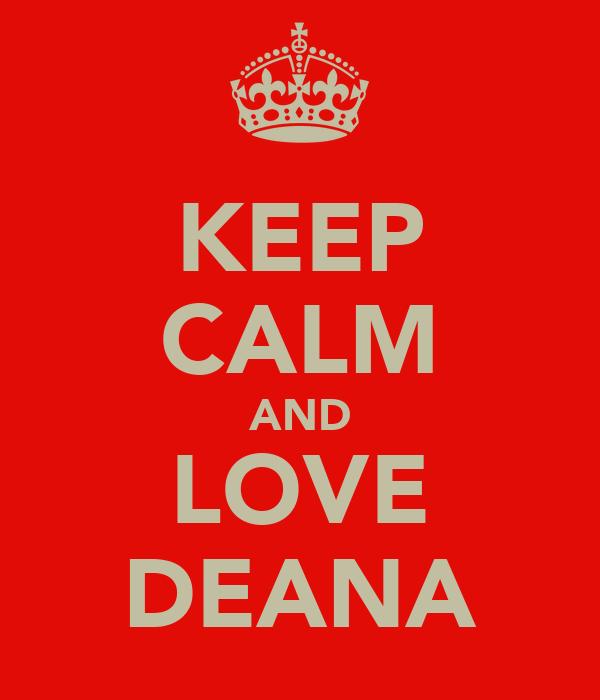 KEEP CALM AND LOVE DEANA