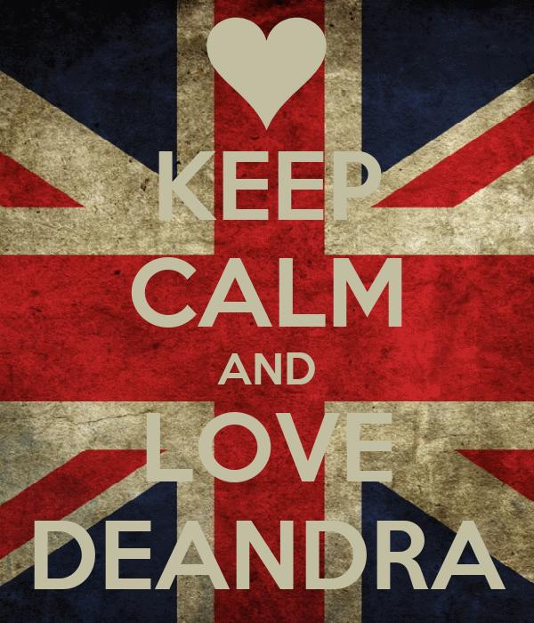 KEEP CALM AND LOVE DEANDRA