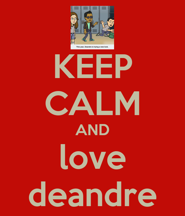 KEEP CALM AND love deandre