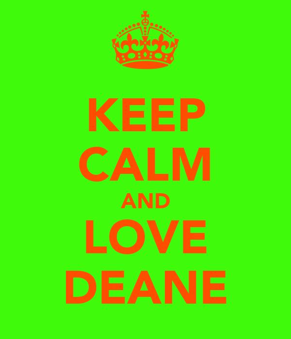 KEEP CALM AND LOVE DEANE