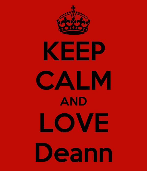 KEEP CALM AND LOVE Deann