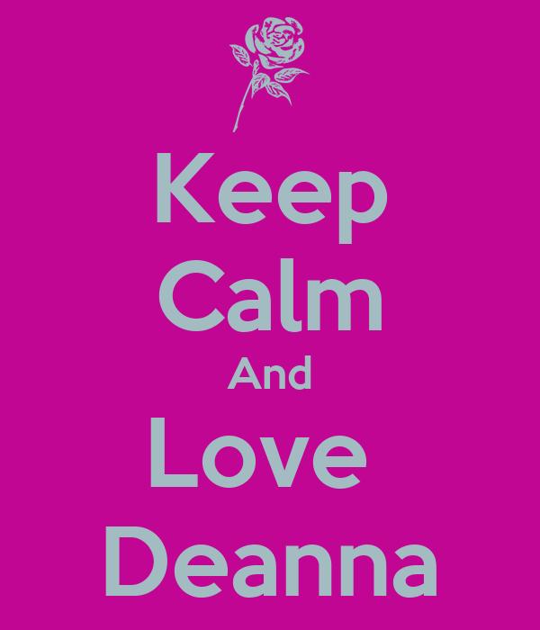 Keep Calm And Love  Deanna