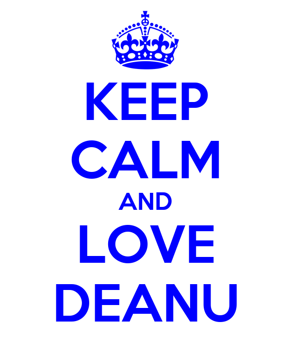 KEEP CALM AND LOVE DEANU